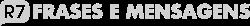 R7 - Frases e Mensagens