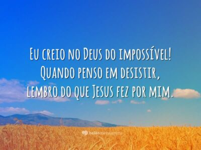 Eu creio no Deus do impossível