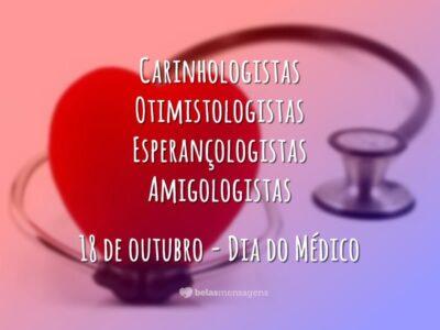 Carinhologistas Otimistologistas Esperançologistas Amigologistas 18 de outubro – Dia do Médico