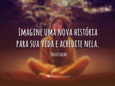 Resultado de imagem para Imagine uma nova história para sua vida e acredite nela.