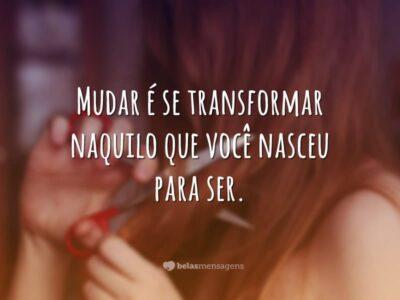 Mudar é se transformar naquilo que você nasceu para ser