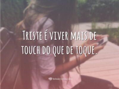 Triste é viver de touch