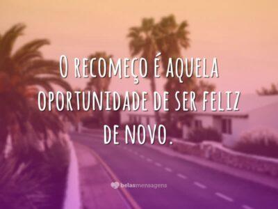 O recomeço é aquela oportunidade de ser feliz de novo