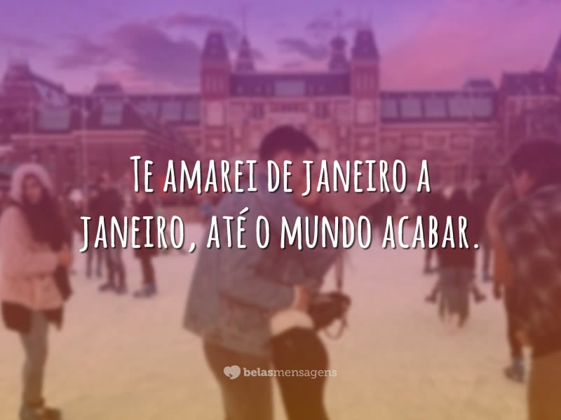 Te Amarei De Janeiro A Janeiro Até O Mundo Acabar: Frases Para Fotos De Amor