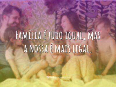 Família é tudo igual