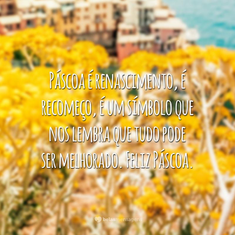 Páscoa é renascimento, é recomeço, é um símbolo que nos lembra que tudo pode ser melhorado. Feliz Páscoa.