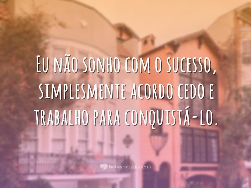 Não sonho com o sucesso