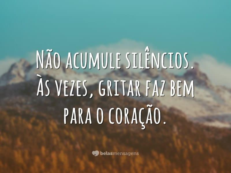 Não acumule silêncios