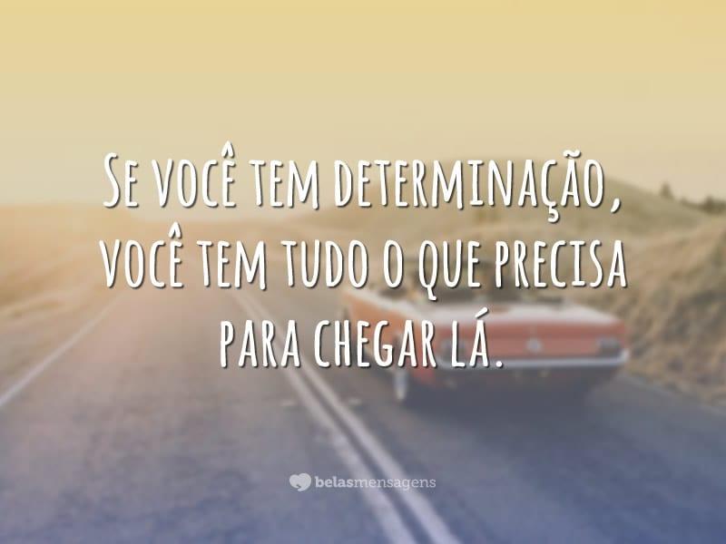 Se você tem determinação