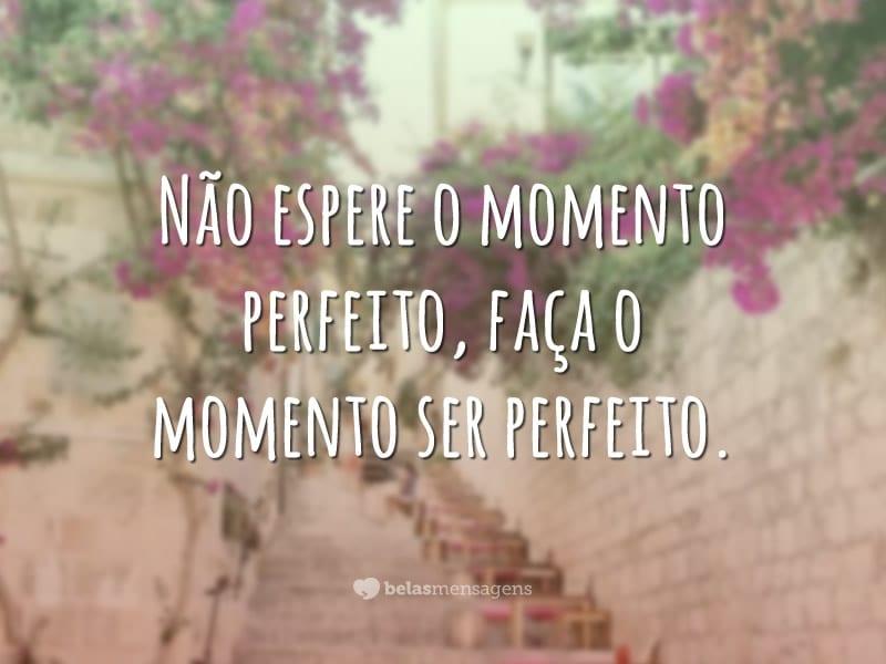 Faça o momento perfeito