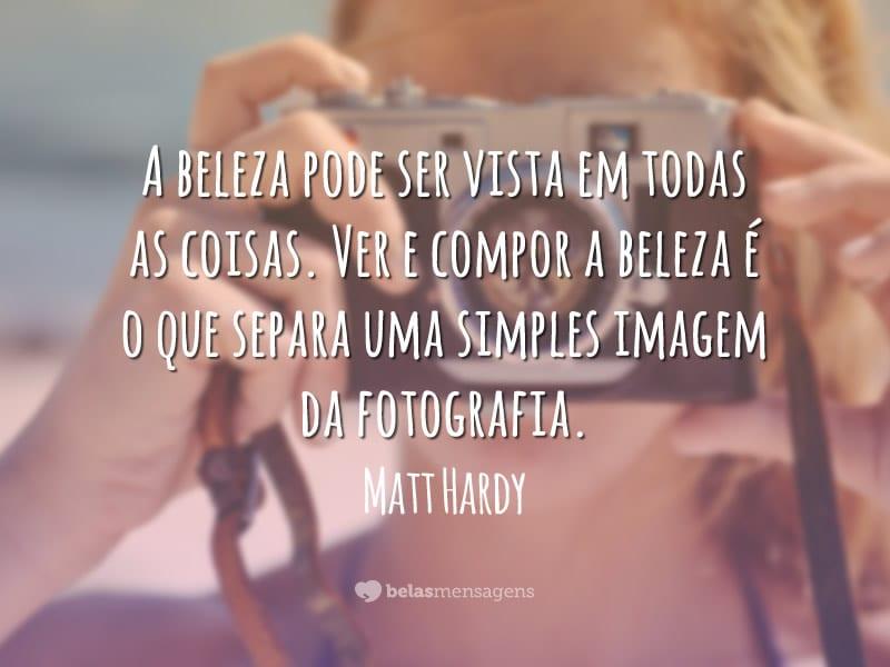 A beleza pode ser vista em todas as coisas. Ver e compor a beleza é o que separa uma simples imagem da fotografia.