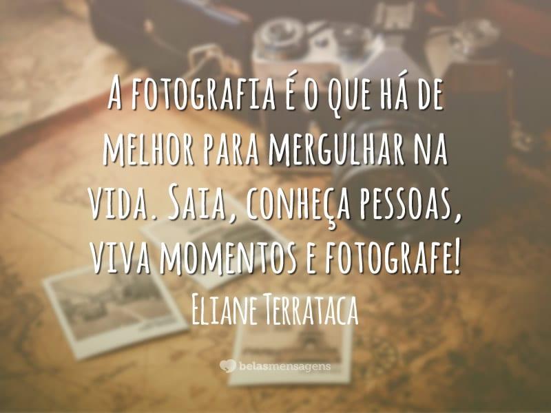 A fotografia é o que há de melhor para mergulhar na vida. Saia, conheça pessoas, viva momentos e fotografe!