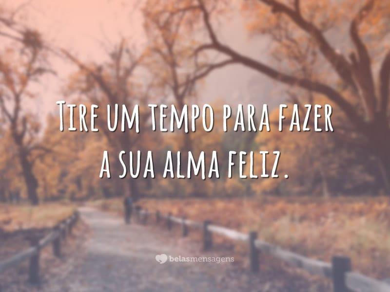 Faça sua alma feliz