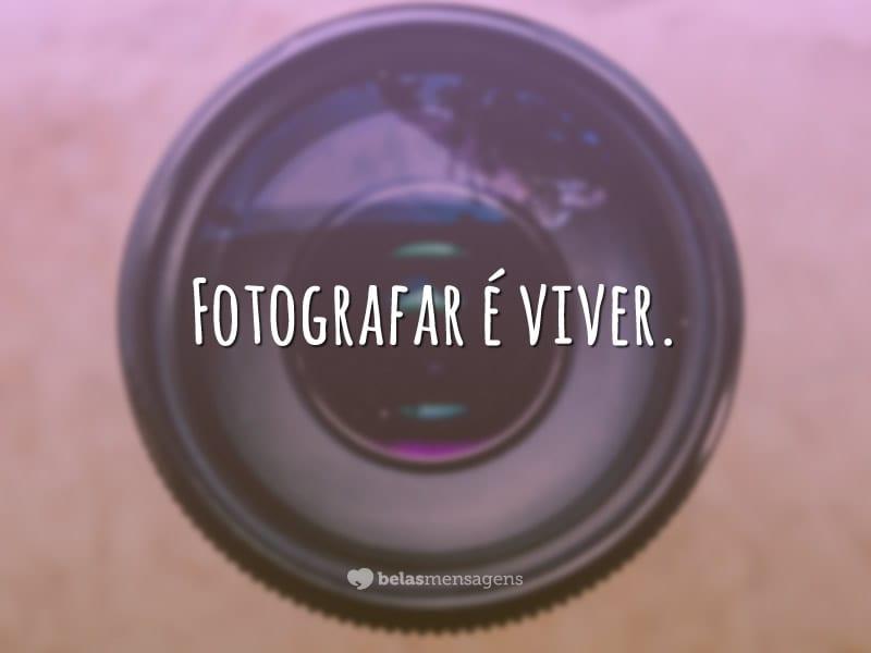 Fotografar é viver.