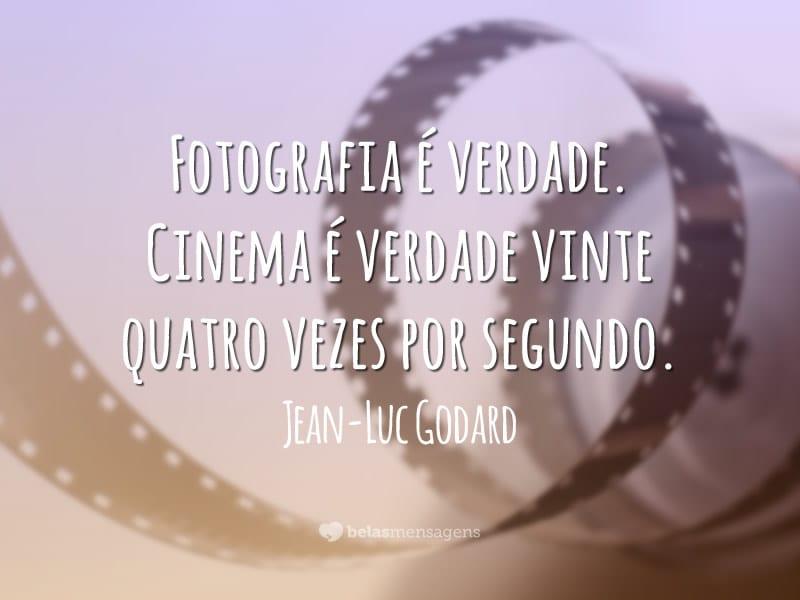 Fotografia é verdade. Cinema é verdade vinte quatro vezes por segundo.
