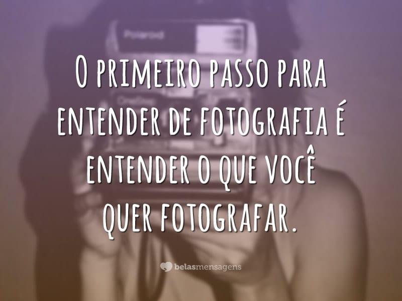 O primeiro passo para entender de fotografia é entender o que você quer fotografar.