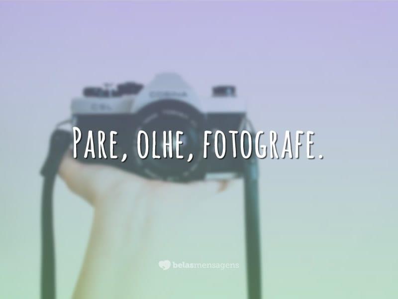 Pare, olhe, fotografe.