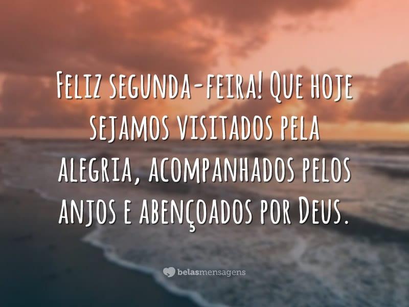 Feliz segunda-feira! Que hoje sejamos visitados pela alegria, acompanhados pelos anjos e abençoados por Deus.