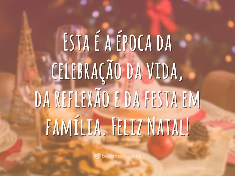 Esta é a época da celebração da vida, da reflexão e da festa em família. Feliz Natal!