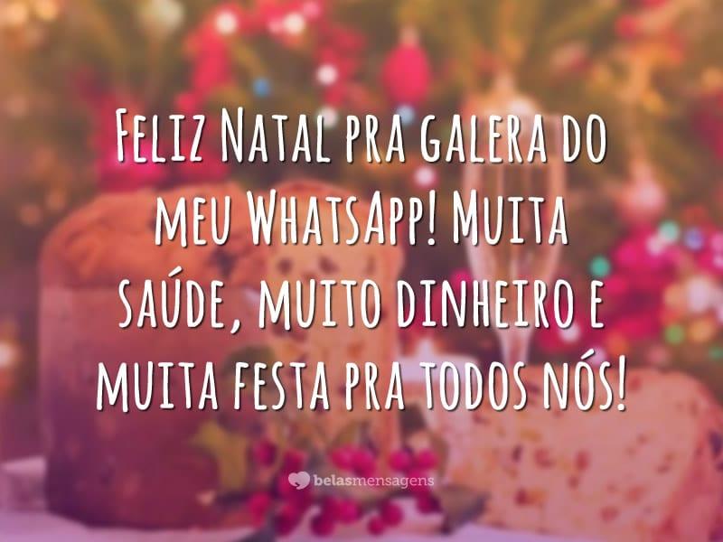 Feliz Natal pra galera do meu WhatsApp! Muita saúde, muito dinheiro e muita festa pra todos nós!