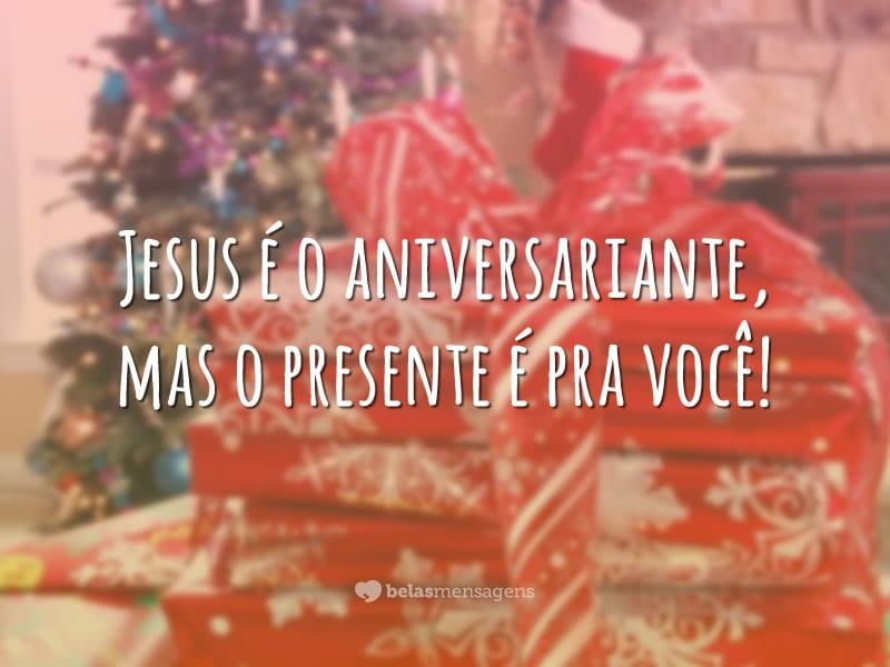 Jesus é o aniversariante, mas o presente é pra você!