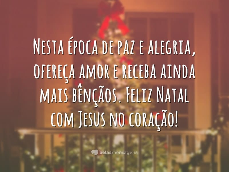 Nesta época de paz e alegria, ofereça amor e receba ainda mais bênçãos. Feliz Natal com Jesus no coração!