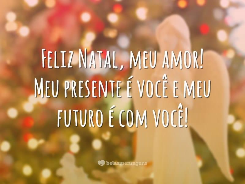 Feliz Natal, meu amor! Meu presente é você e meu futuro é com você!