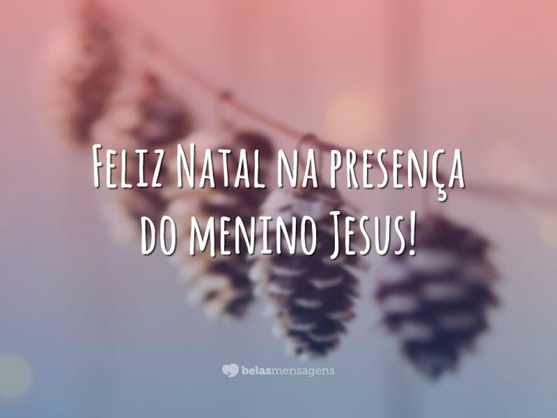 Feliz Natal na presença do menino Jesus!