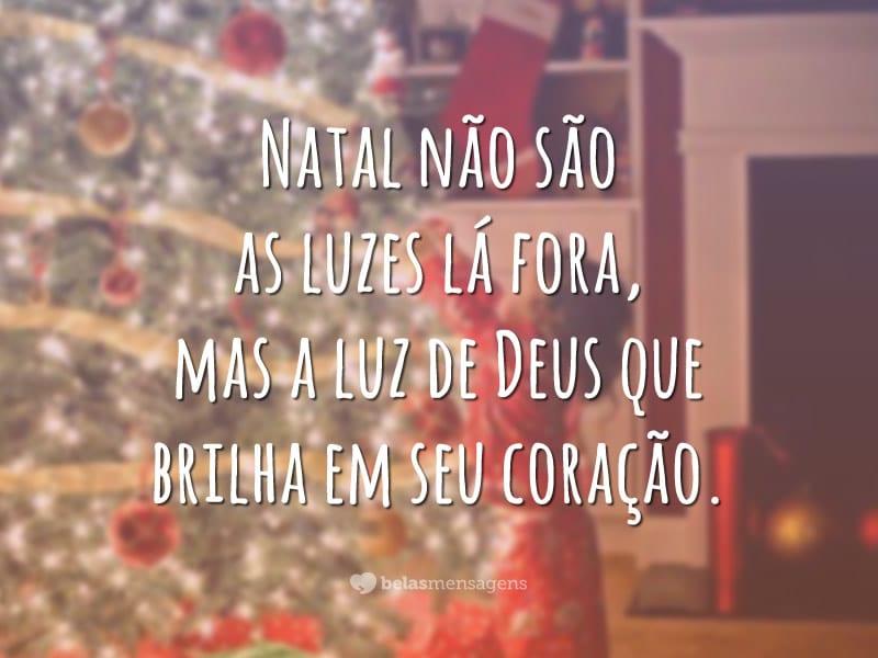 Natal não são as luzes lá fora, mas a luz de Deus que brilha em seu coração.