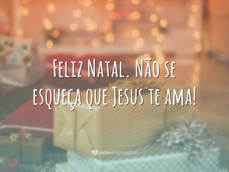 Feliz Natal. Não se esqueça que Jesus te ama!