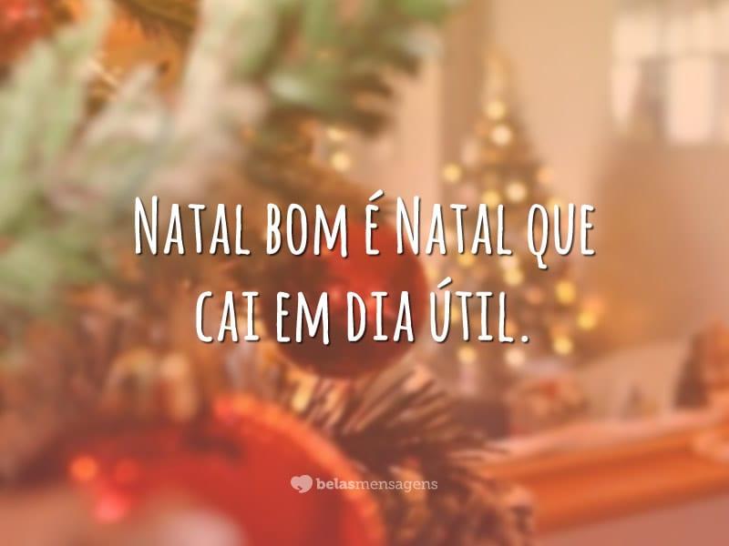 Natal bom é Natal que cai em dia útil.