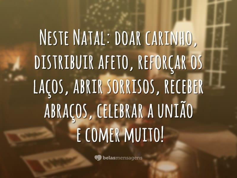 Neste Natal: doar carinho, distribuir afeto, reforçar os laços, abrir sorrisos, receber abraços, celebrar a união e comer muito!