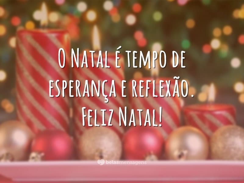 O Natal é tempo de esperança e reflexão. Feliz Natal!