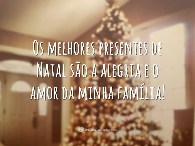 Os melhores presentes de Natal são a alegria e o amor da minha família!