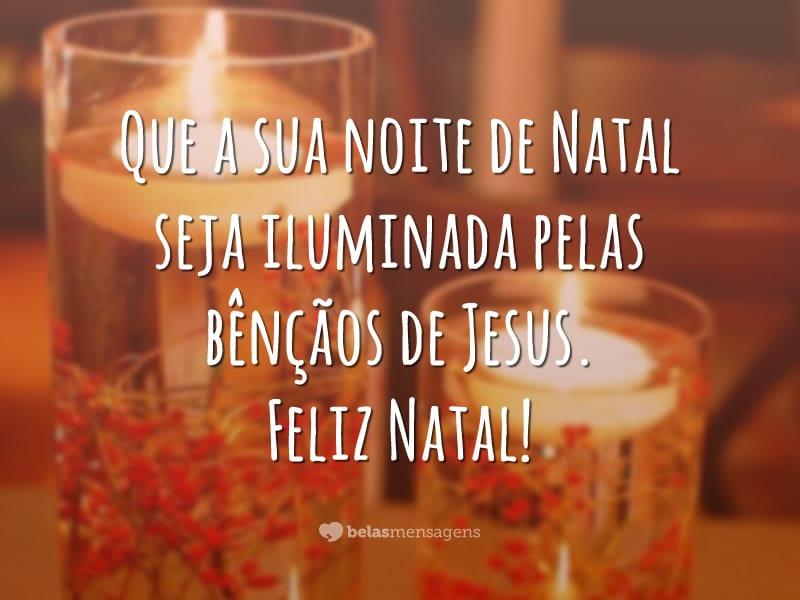 Que a sua noite de Natal seja iluminada pelas bênçãos de Jesus. Feliz Natal!