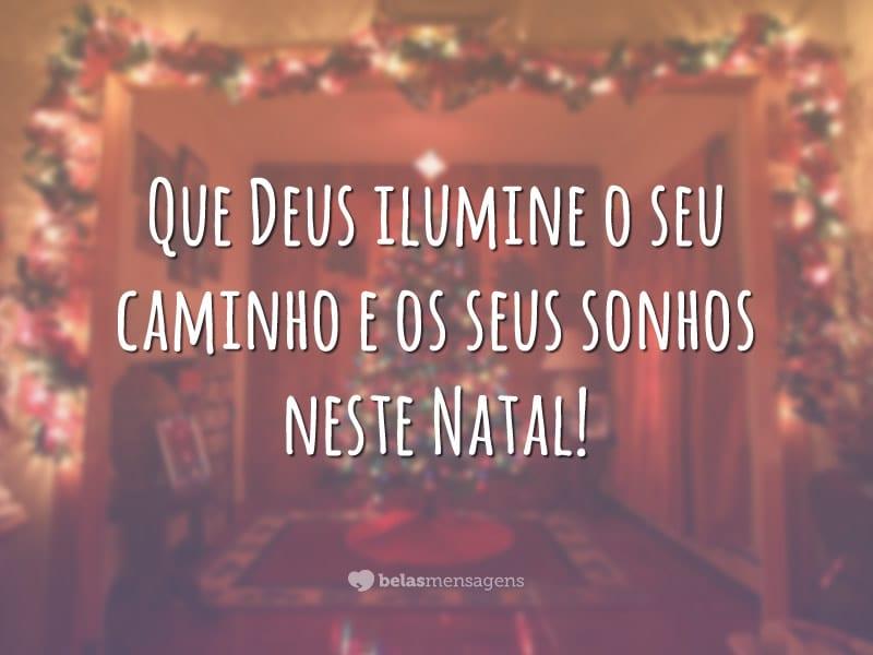 Que Deus ilumine o seu caminho e os seus sonhos neste Natal!
