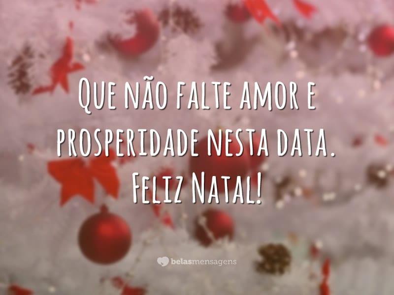 Que não falte amor e prosperidade nesta data. Feliz Natal!