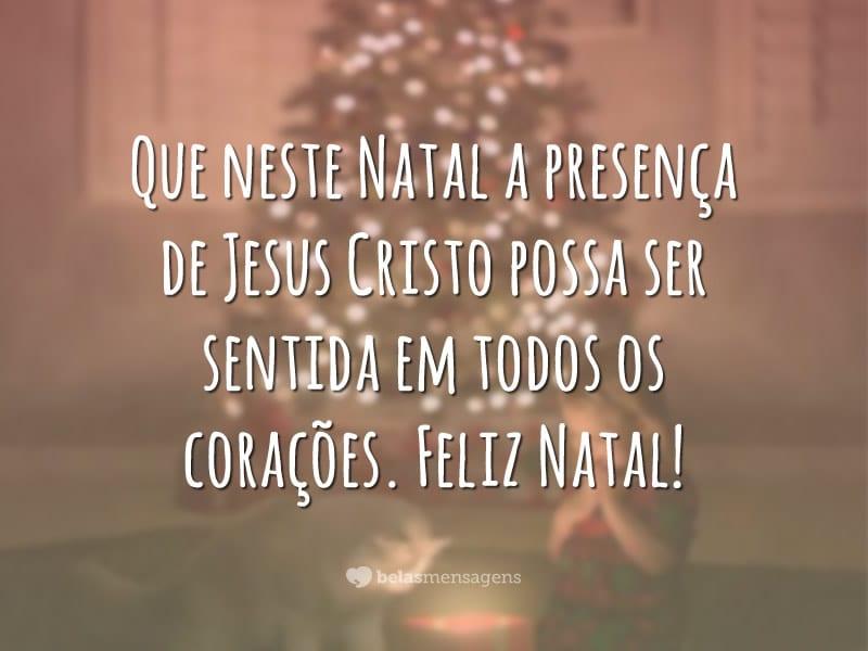 Que neste Natal a presença de Jesus Cristo possa ser sentida em todos os corações. Feliz Natal!