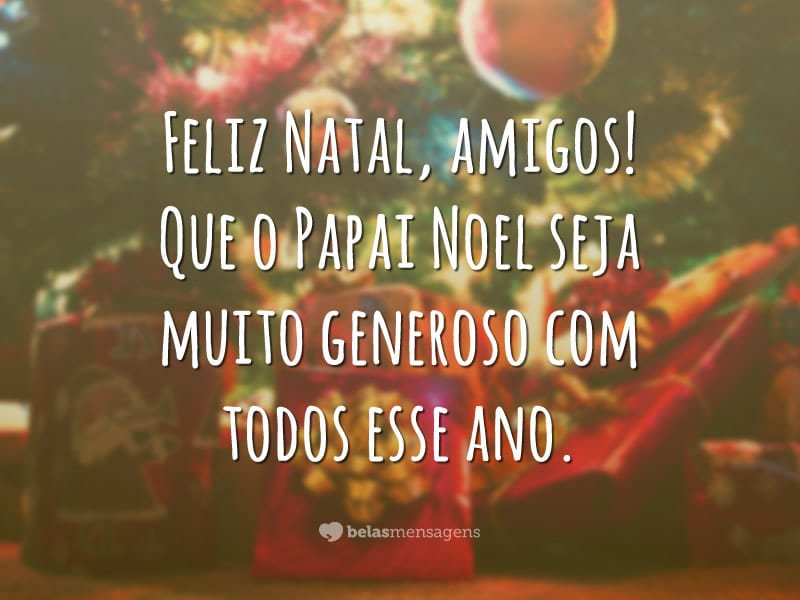 Feliz Natal, amigos! Que o Papai Noel seja muito generoso com todos esse ano.
