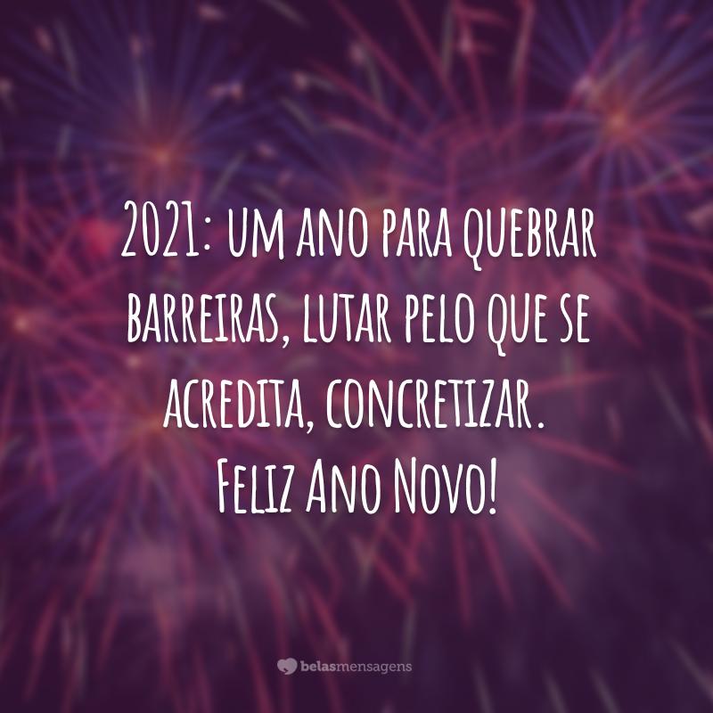 2021: um ano para quebrar barreiras, lutar pelo que se acredita, concretizar. Feliz Ano Novo!