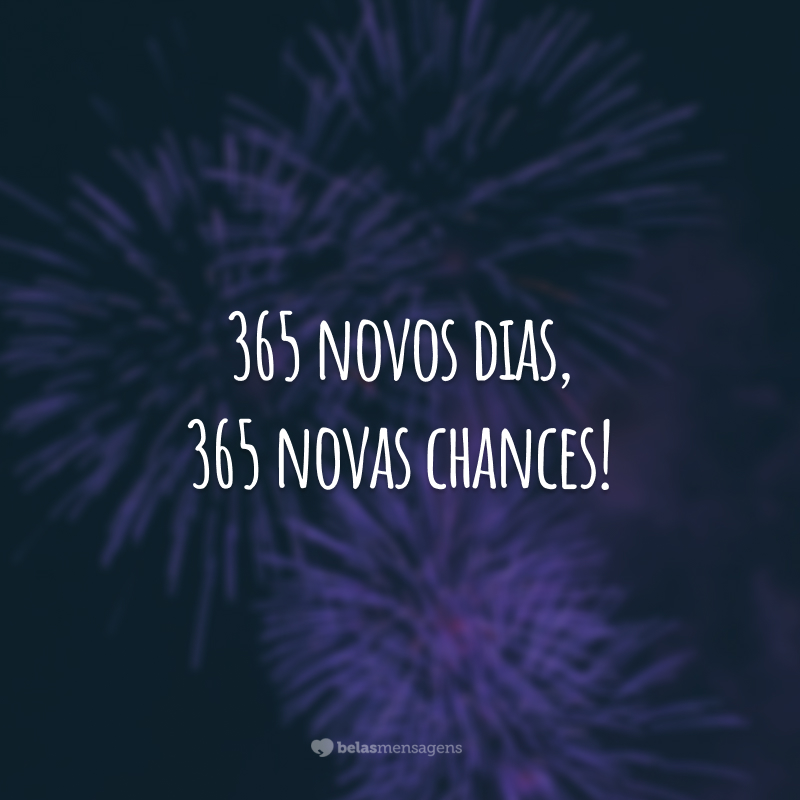 365 novos dias, 365 novas chances!