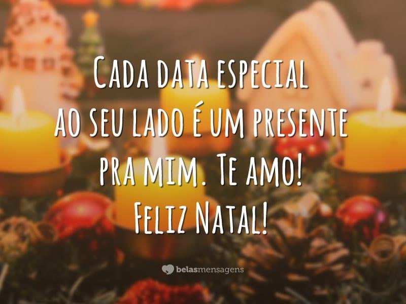Cada data especial ao seu lado é um presente pra mim. Te amo! Feliz Natal!