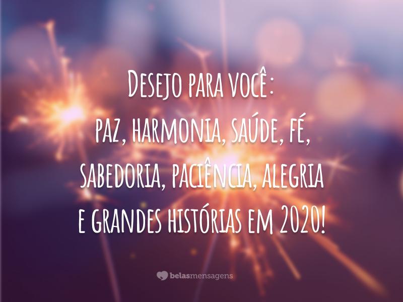 Desejo para você: paz, harmonia, saúde, fé, sabedoria, paciência, alegria e grandes histórias em 2020!