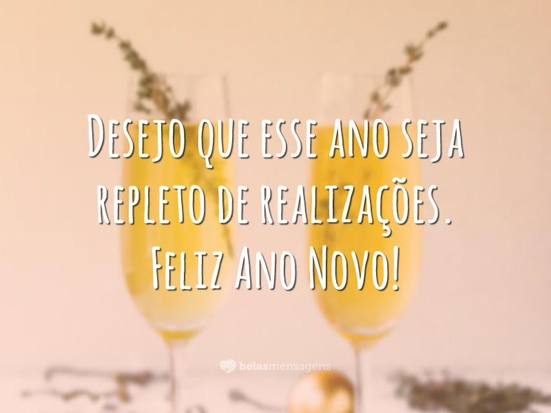 Desejo que esse ano seja repleto de realizações. Feliz Ano Novo!
