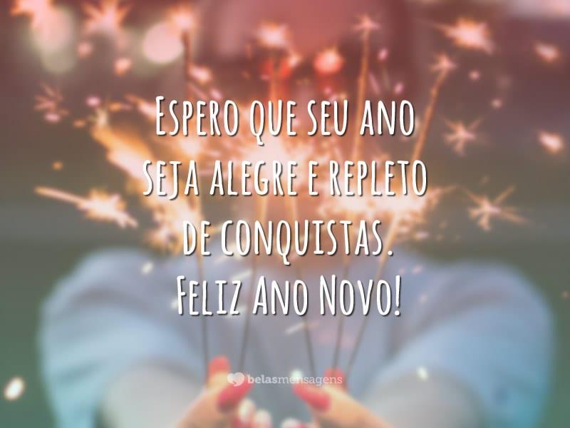 Espero que seu ano seja alegre e repleto de conquistas. Feliz Ano Novo!