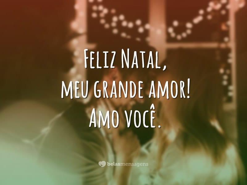 Feliz Natal, meu grande amor! Amo você.