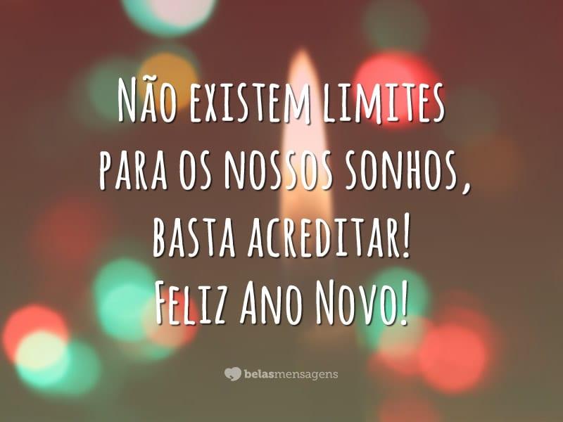 Não existem limites para os nossos sonhos, basta acreditar! Feliz Ano Novo!