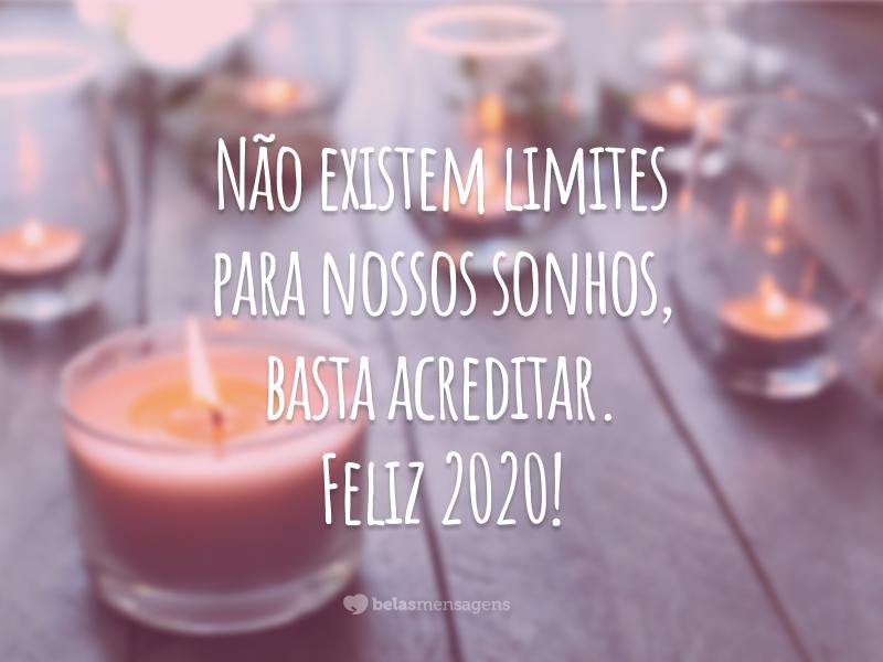 Não existem limites para nossos sonhos, basta acreditar. Feliz 2020!