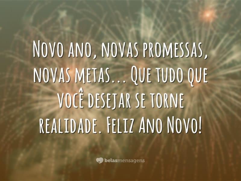 Novo ano, novas promessas, novas metas… Que tudo que você desejar se torne realidade. Feliz Ano Novo!