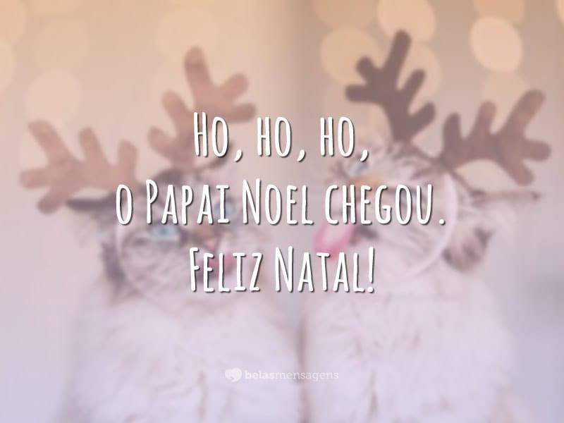 Ho, ho, ho, o Papai Noel chegou. Feliz Natal!